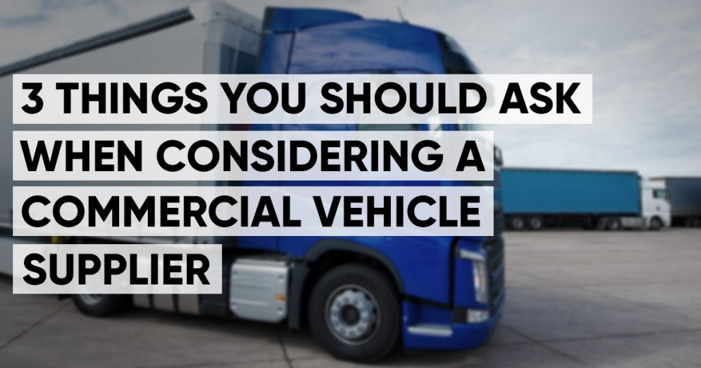 You Should Ask When Considering A Commercial Vehicle Supplier